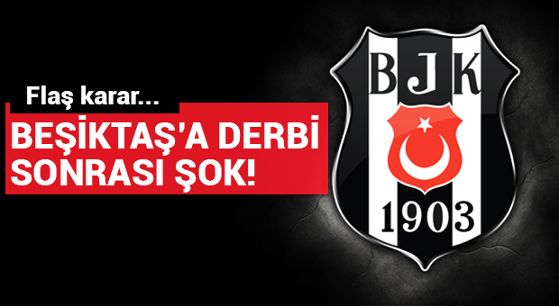Beşiktaş'a derbi sonrası şok!