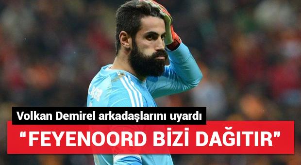 Volkan Demirel: 'Feyenoord bizi dağıtır'