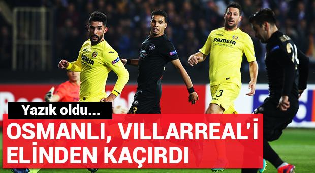 Osmanlıspor, Villarreal'i elinden kaçırdı!