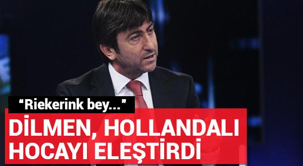 Rıdvan Dilmen'den 'Riekerink' eleştirisi