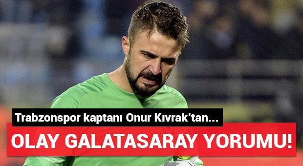 Trabzonspor kaptanı Onur Kıvrak'tan olay Galatasaray yorumu!