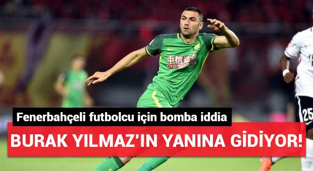 Fenerbahçeli yıldız Burak Yılmaz'ın yanına gidiyor!