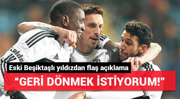 Eski Beşiktaşlı yıldız konuştu! 'Geri dönmek istiyorum'